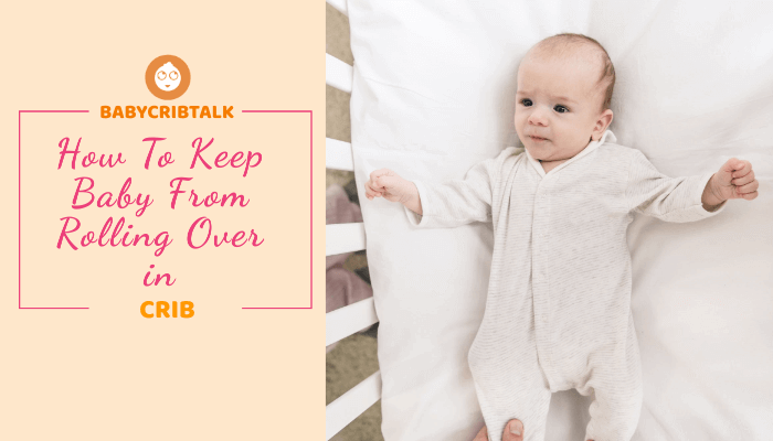 How To Keep Baby From Rolling Over In Crib