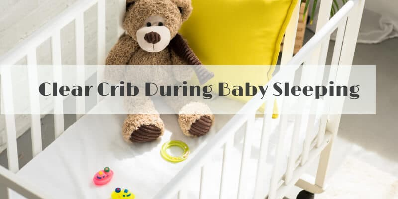 clear crib during baby sleeping